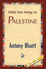With Our Army in Palestine by Antony Bluett (2007, Hardcover)