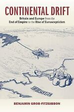 Continental Drift : Britain and Europe from the End of Empire to the Rise of...
