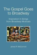 The Gospel Goes to Broadway : Inspiration in Songs from Broadway Musicals by...