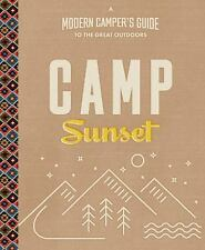 Camp Sunset : A Modern Camper's Guide to the Great Outdoors by Editors of...