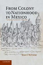 From Colony to Nationhood in Mexico : Laying the Foundations, 1560-1840 by...