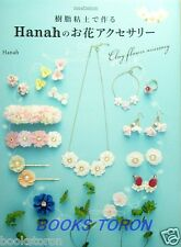New! Hanah's Clay Flower Accessory with Polymer Clay /Japanese Craft Book