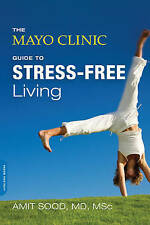The Mayo Clinic Guide to Stress-free Living, Amit Sood