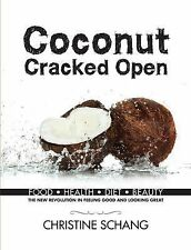 Coconut Cracked Open : Food, Health, Diet, Beauty - the New Revolution in...