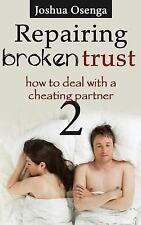 Repairing Broken Trust : How to Deal with a Cheating Partner Part 2 by Joshua...