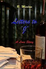 Letters To 'J' : A Love Story by R. Marlow (2015, Paperback)