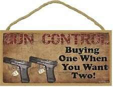 Novelty-Fun Wood Sign-Plaque--GUN CONTROL-Buying One When You Want Two!