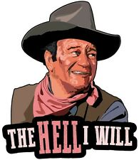 John Wayne The Hell I Will Car Windscreen Sticker