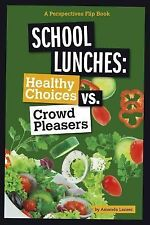 School Lunches: Healthy Choices vs. Crowd Pleasers (Perspectives Flip Books: Iss