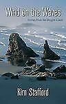 Wind on the Waves : Stories from the Oregon Coast by Kim R. Stafford (2013,...