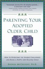 Parenting Your Adopted Older Child : How to Overcome the Unique Challenges...