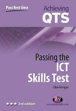 Achieving QTS - Passing the ICT Skills Test 3rd Edition by Clive Ferrigan
