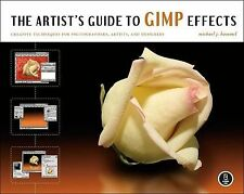 The Artist's Guide to GIMP Effects: Creative Techniques for Photographers, Artis