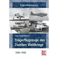 Trägerflugzeuge des Zweiten Weltkiegs Ingo Bauernfeind