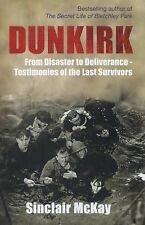 Dunkirk : The Last Words from the Veterans Who Snatched Victory from Defeat...