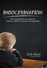 Indoctrination : How 'Useful Idiots' Are Using Our Schools to Subvert...