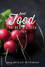 Best Food Writing 2015 by Holly Hughes (2015, Paperback)