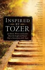 Inspired by Tozer: 59 Artists, Writers and Leaders Share the Insight and Passion