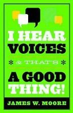I Hear Voices, and That's a Good Thing!, Moore, James W., Good Book