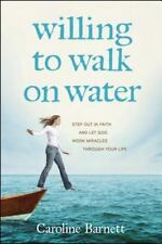 Willing to Walk on Water: Step Out in Faith and Let God Work Miracles through ..