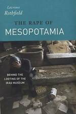The Rape of Mesopotamia: Behind the Looting of the Iraq Museum by Lawrence...