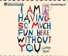 I Am Having So Much Fun Here Without You by Courtney Maum (2014, MP3 CD,...