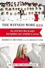 The Witness Wore Red : The 19th Wife Who Brought Polygamous Cult Leaders to Just