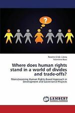 Where Does Human Rights Stand in a World of Divides and Trade-Offs? by Baac...