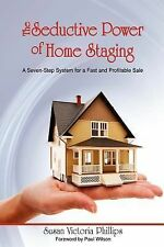 The Seductive Power of Home Staging : A Seven-Step System for a Fast and...