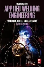 Applied Welding Engineering : Processes, Codes, and Standards by Ramesh Singh...