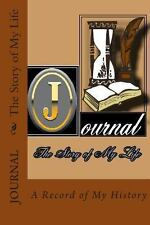 Journal - the Story of My Life : Blank Book Formated for You to Record Your...
