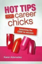 Hot Tips for Career Chicks.Unlocking the Code to Success.Karen Adamedes.LIKE NEW