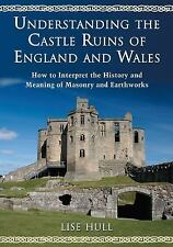 Understanding the Castle Ruins of England and Wales : How to Interpret the...