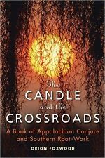 Candle and the Crossroads: Appalachian Conjure & Southern Root-Work by Foxwood