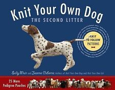 Knit Your Own Dog: the Second Litter : 25 More Pedigree Pooches by Joanna...