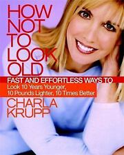 How Not to Look Old : Fast and Effortless Ways to Look 10 Years Younger, 10 Pou…