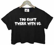 YOU CAN'T TWERK SIT WITH US TOP TUMBLR CROP T SHIRT HIPSTER  FASHION MILEY DOPE