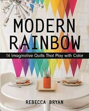 Modern Rainbow : 14 Imaginative Quilts That Play with Color by Rebecca Bryan