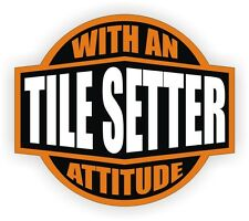 Tile Setter With An Attitude Hard Hat Decal / Helmet Sticker Label Flooring Tile