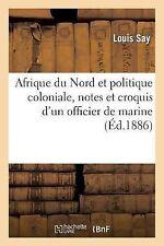 Afrique du Nord et Politique Coloniale, Notes et Croquis d'un Officier de...