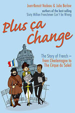 Plus Ca Change: The Story of French from Charlemagne to the Cirque Du Soleil...