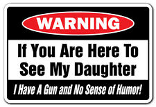 IF YOU ARE HERE TO SEE MY DAUGHTER GUN AND NO SENSE OF HUMOR Warning Sign gift