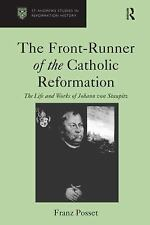 The Front-Runner of the Catholic Reformation: The Life and Works of Johann von S
