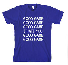 GOOD GAME.. I HATE YOU GOOD GAME .. Unisex Adult T-Shirt Tee Top