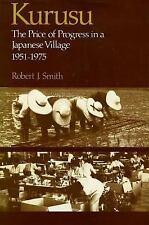 Kurusu: The Price of Progress in a Japanese Village, 1951-1975 Smith, Robert Ha