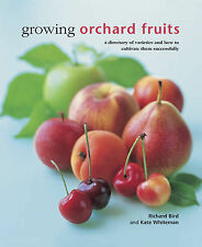 Growing Orchard Fruits: A Directory of Varieties and How to Cultivate Them...