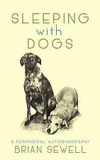 Sleeping with Dogs A Peripheral Autobiography by Brian Sewell (Hardback, 2013)