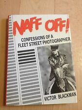 VICTOR BLACKMAN, NAFF OFF! CONFESSIONS OF A FLEET STREET PHOTOGRAPHER