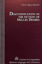 Demythification in the Fiction of Miguel Delibes (Currents in Comparative Romanc