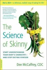 The Science of Skinny : Start Understanding Your Body's Chemistry--and Stop...